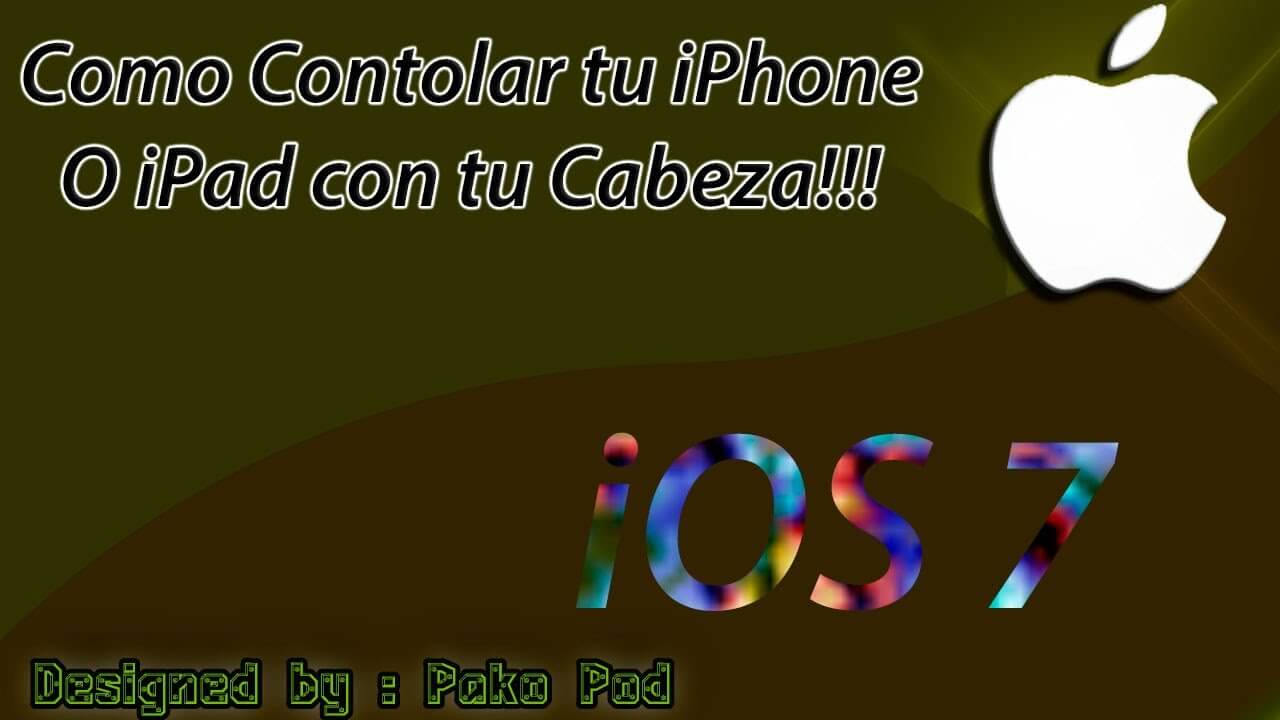 Video Tutorial: Como controlar tu iPhone y iPad con la Cabeza