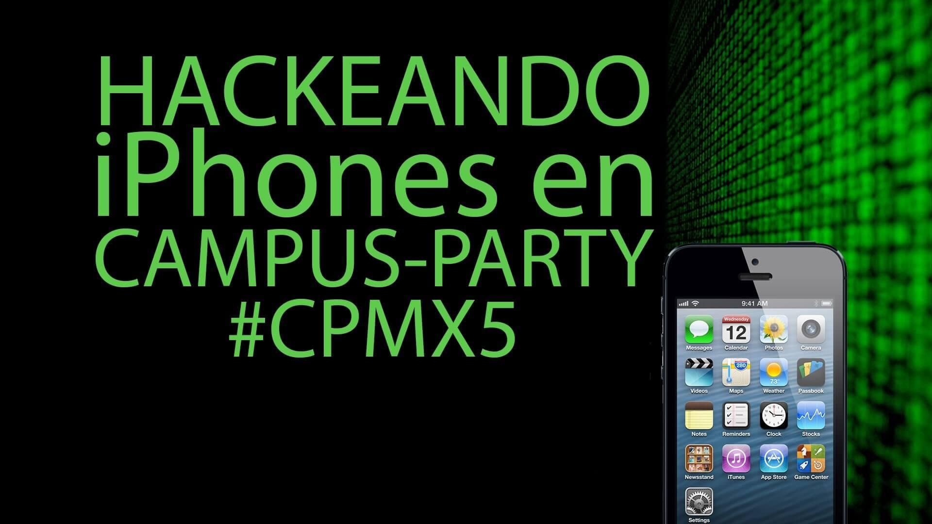 Hackeando iPhone´s en el Campus-Party #CPMX5