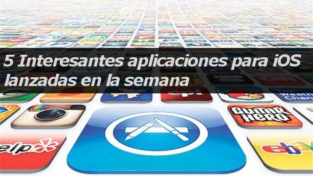 5 Interesantes aplicaciones para iOS lanzadas en la semana