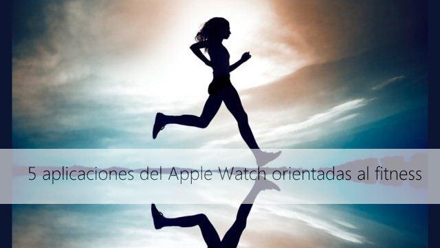 5 aplicaciones del Apple Watch orientadas al fitness