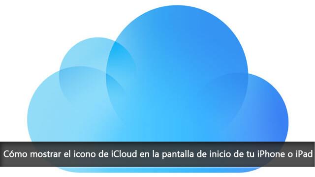 Cómo mostrar el icono de iCloud en la pantalla de inicio de tu iPhone o iPad
