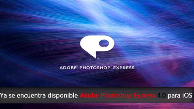 Disponible Adobe Photoshop Express 4.0 para iOS