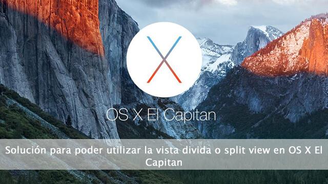 Solución para poder utilizar la vista divida o split view en OS X El Capitan