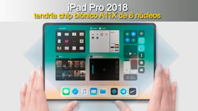 iPad Pro 2018 tendrá chip biónico A11X de 8 núcleos