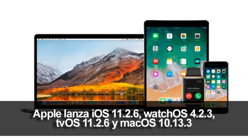 Apple lanza iOS 11.2.6, watchOS 4.2.3, tvOS 11.2.6 y macOS 10.13.3
